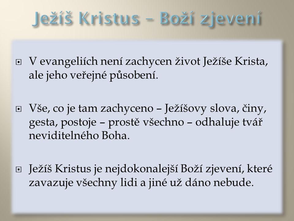  V evangeliích není zachycen život Ježíše Krista, ale jeho veřejné působení.