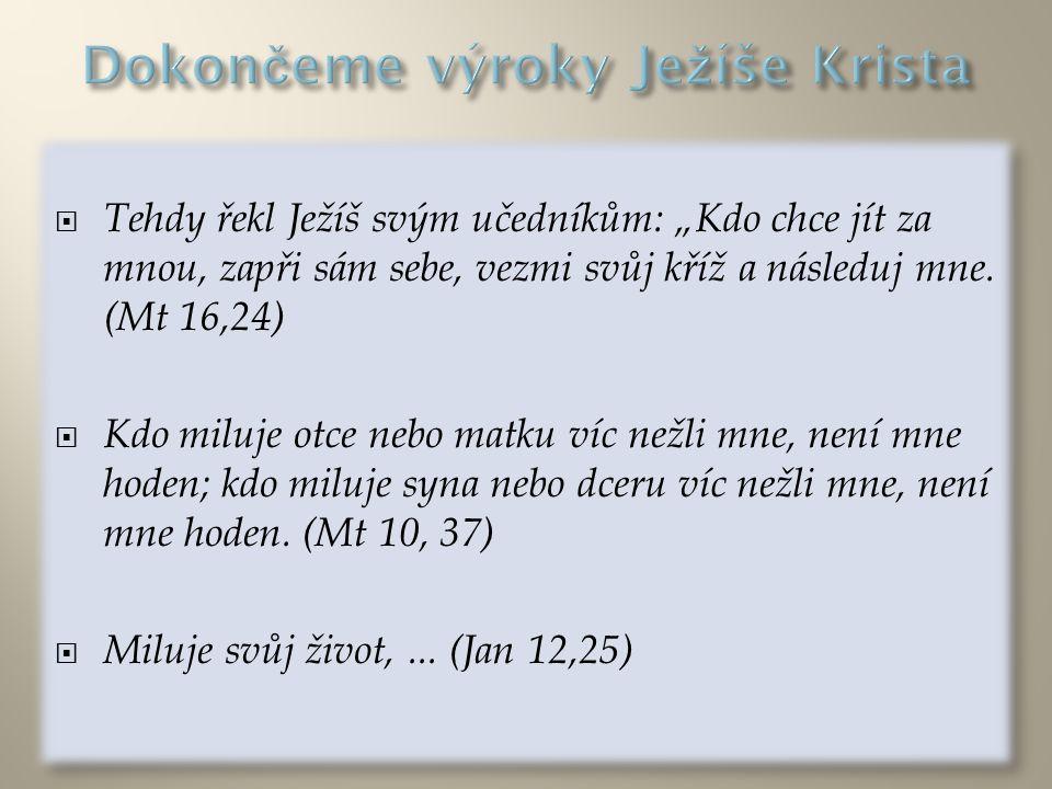 """ Tehdy řekl Ježíš svým učedníkům: """"Kdo chce jít za mnou, zapři sám sebe, vezmi svůj kříž a následuj mne."""