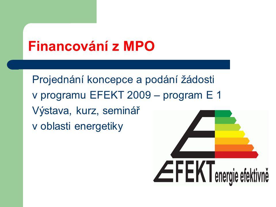 Financování z MPO Projednání koncepce a podání žádosti v programu EFEKT 2009 – program E 1 Výstava, kurz, seminář v oblasti energetiky