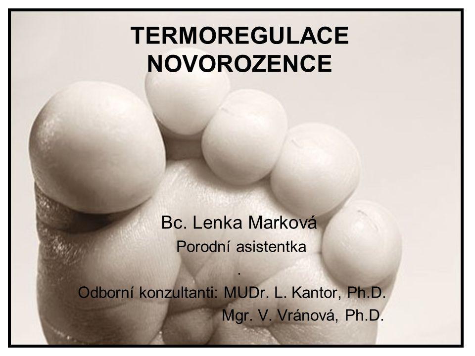 TERMOREGULACE NOVOROZENCE Bc. Lenka Marková Porodní asistentka. Odborní konzultanti: MUDr. L. Kantor, Ph.D. Mgr. V. Vránová, Ph.D.