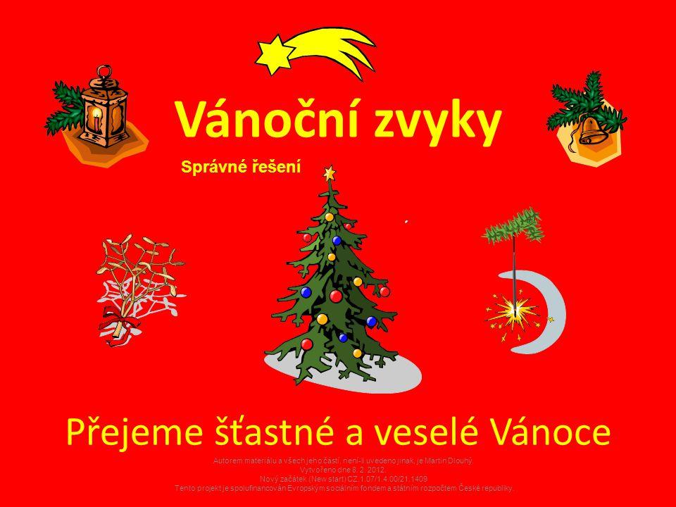 Vánoční zvyky Přejeme šťastné a veselé Vánoce Správné řešení Autorem materiálu a všech jeho částí, není-li uvedeno jinak, je Martin Dlouhý. Vytvořeno