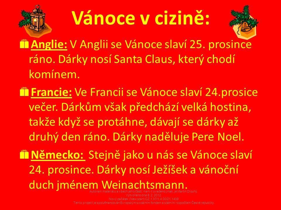 Vánoce v cizině:  Anglie: V Anglii se Vánoce slaví 25. prosince ráno. Dárky nosí Santa Claus, který chodí komínem.  Francie: Ve Francii se Vánoce sl