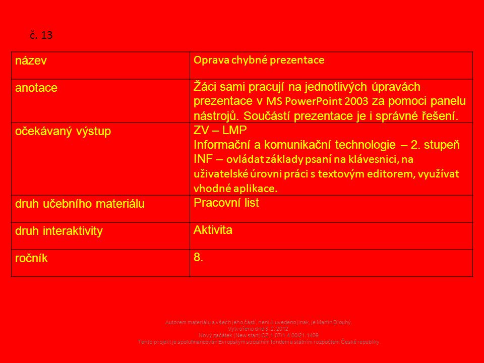 Autorem materiálu a všech jeho částí, není-li uvedeno jinak, je Martin Dlouhý. Vytvořeno dne 8. 2. 2012. Nový začátek (New start) CZ.1.07/1.4.00/21.14