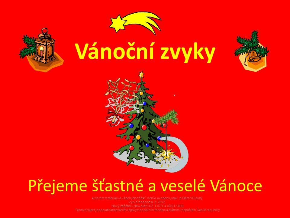 Vánoční zvyky Přejeme šťastné a veselé Vánoce Autorem materiálu a všech jeho částí, není-li uvedeno jinak, je Martin Dlouhý. Vytvořeno dne 8. 2. 2012.