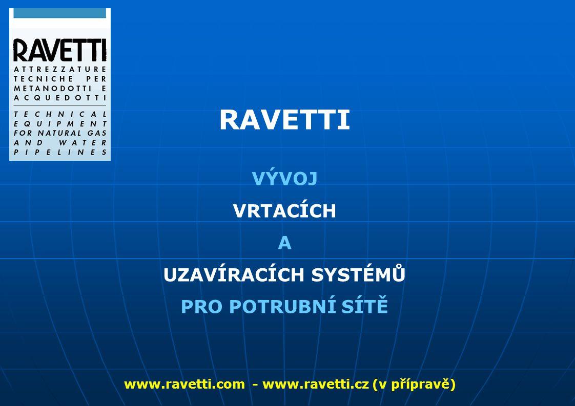 RAVETTI VÝVOJ VRTACÍCH A UZAVÍRACÍCH SYSTÉMŮ PRO POTRUBNÍ SÍTĚ www.ravetti.com - www.ravetti.cz (v přípravě)