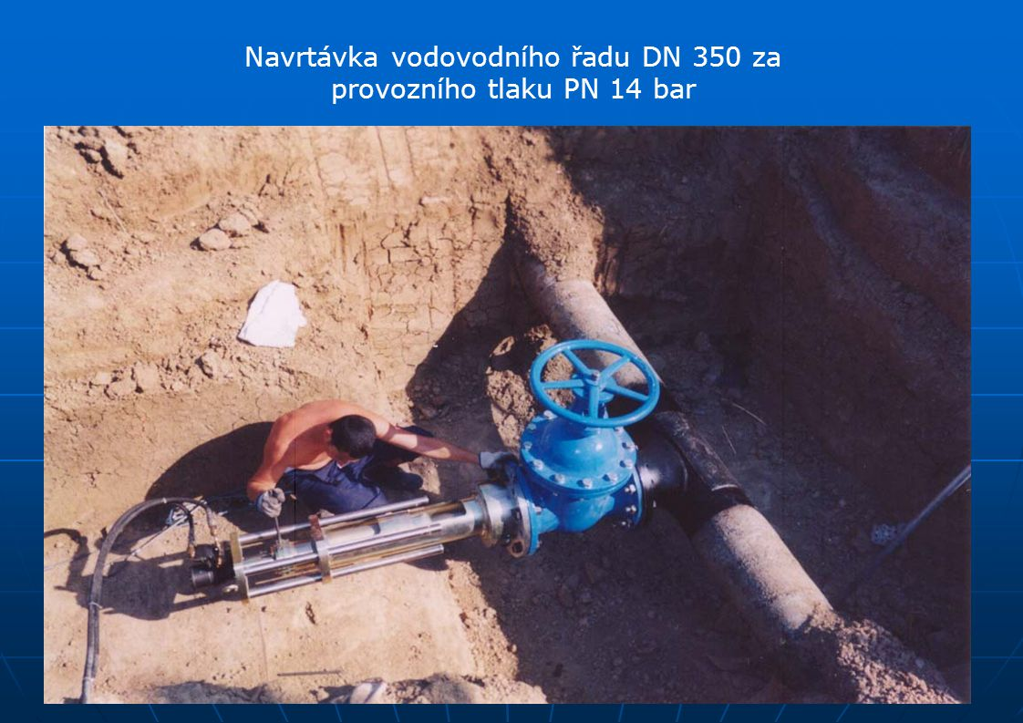 Navrtávka vodovodního řadu DN 350 za provozního tlaku PN 14 bar