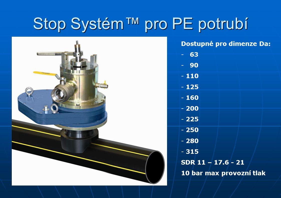 Stop Systém™ pro PE potrubí Dostupné pro dimenze Da: - 63 - 90 - 110 - 125 - 160 - 200 - 225 - 250 - 280 - 315 SDR 11 – 17.6 - 21 10 bar max provozní