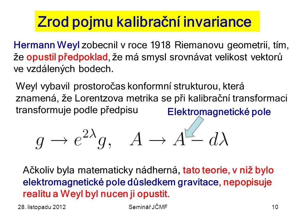 Zrod pojmu kalibrační invariance Hermann Weyl zobecnil v roce 1918 Riemanovu geometrii, tím, že opustil předpoklad, že má smysl srovnávat velikost vektorů ve vzdálených bodech.