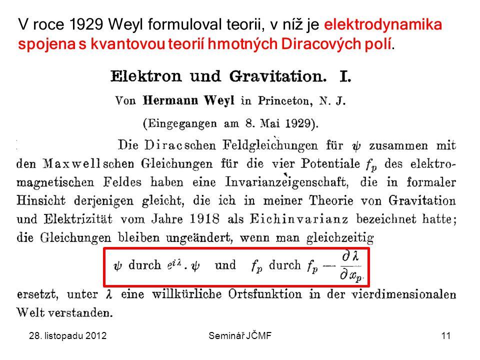 11 V roce 1929 Weyl formuloval teorii, v níž je elektrodynamika spojena s kvantovou teorií hmotných Diracových polí.