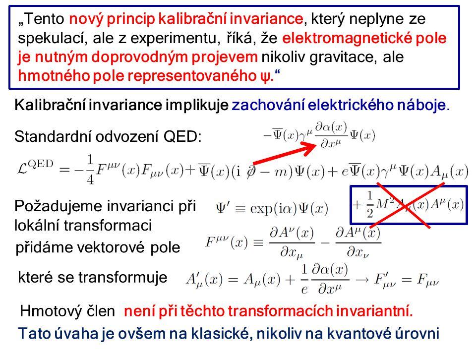 """""""Tento nový princip kalibrační invariance, který neplyne ze spekulací, ale z experimentu, říká, že elektromagnetické pole je nutným doprovodným projevem nikoliv gravitace, ale hmotného pole representovaného ψ. 1228."""