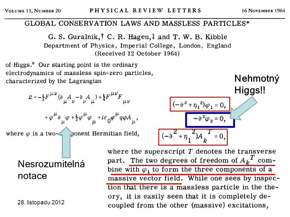 28. listopadu 2012Seminář JČMF46 Nehmotný Higgs!! Nesrozumitelná notace