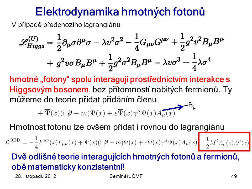 28. listopadu 2012Seminář JČMF49 Elektrodynamika hmotných fotonů V případě předchozího lagrangiánu Dvě odlišné teorie interagujících hmotných fotonů a
