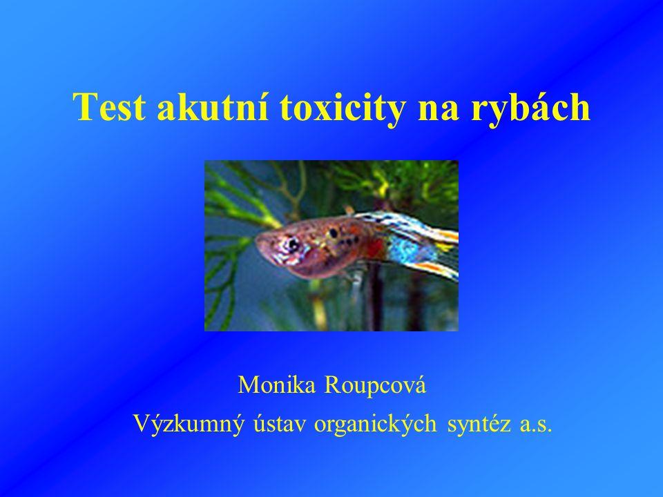 Test akutní toxicity na rybách Monika Roupcová Výzkumný ústav organických syntéz a.s.
