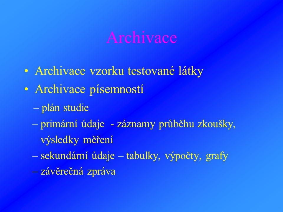 Archivace Archivace vzorku testované látky Archivace písemností – plán studie – primární údaje - záznamy průběhu zkoušky, výsledky měření – sekundární