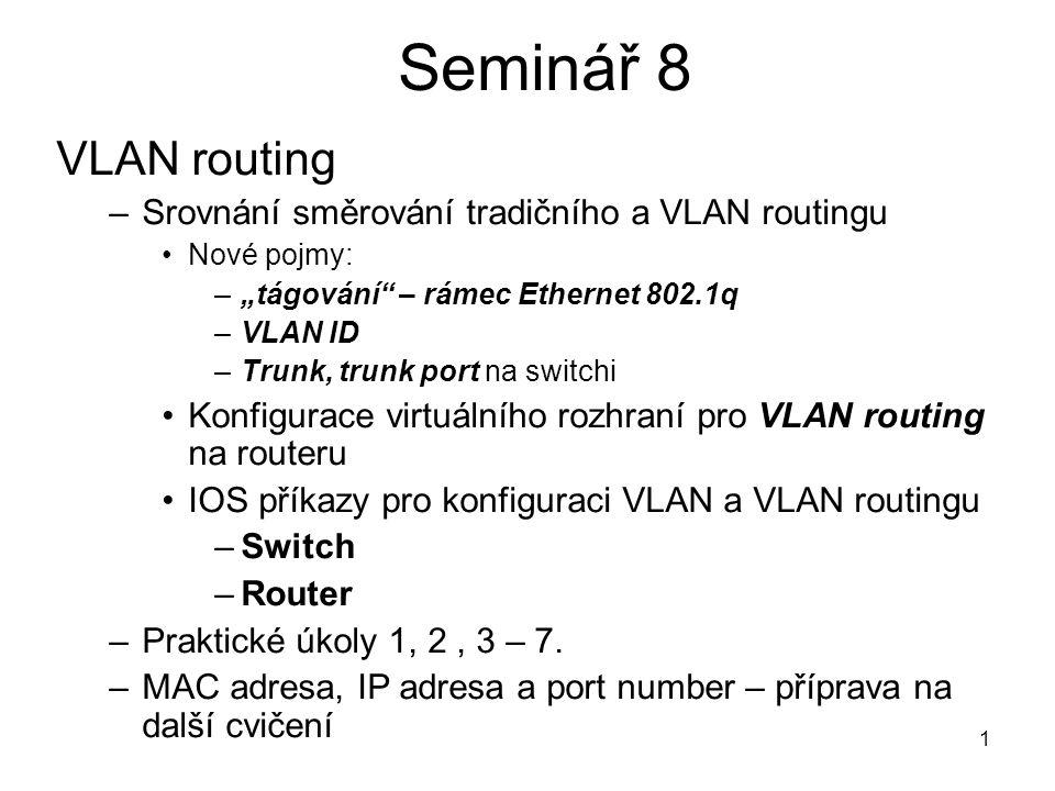 12 Seminář 8 12 Kontrolní otázka: Jak se nastaví SWITCH 1 a SWITCH 2, aby mohly vzájemně komunikovat PC1 – PC4.