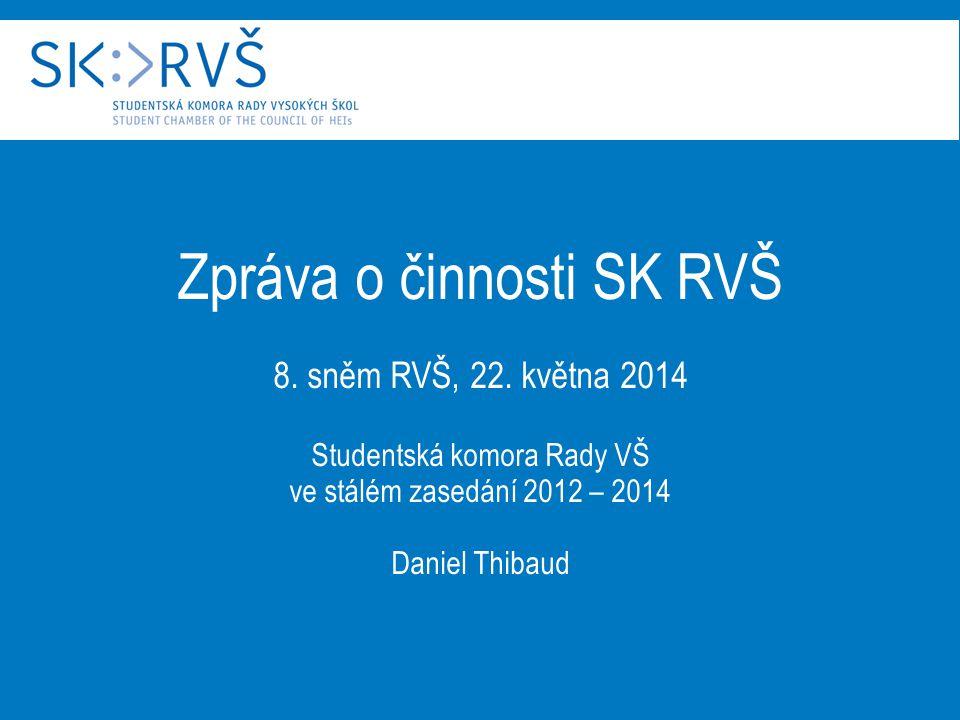 Zpráva o činnosti SK RVŠ 8. sněm RVŠ, 22. května 2014 Studentská komora Rady VŠ ve stálém zasedání 2012 – 2014 Daniel Thibaud