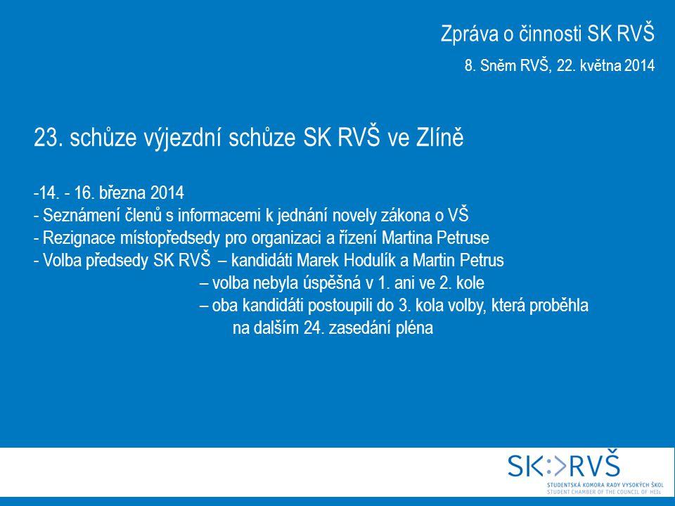 23. schůze výjezdní schůze SK RVŠ ve Zlíně -14. - 16. března 2014 - Seznámení členů s informacemi k jednání novely zákona o VŠ - Rezignace místopředse