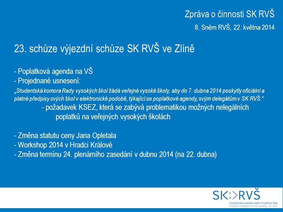 """23. schůze výjezdní schůze SK RVŠ ve Zlíně - Poplatková agenda na VŠ - Projednané usnesení: """" Studentská komora Rady vysokých škol žádá veřejné vysoké"""