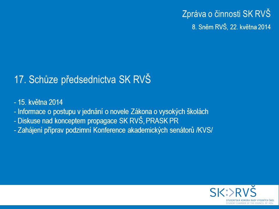 17. Schůze předsednictva SK RVŠ - 15. května 2014 - Informace o postupu v jednání o novele Zákona o vysokých školách - Diskuse nad konceptem propagace