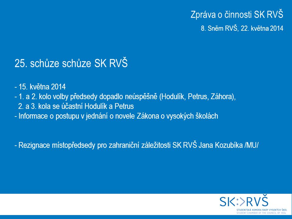 25. schůze schůze SK RVŠ - 15. května 2014 - 1. a 2. kolo volby předsedy dopadlo neúspěšně (Hodulík, Petrus, Záhora), 2. a 3. kola se účastní Hodulík