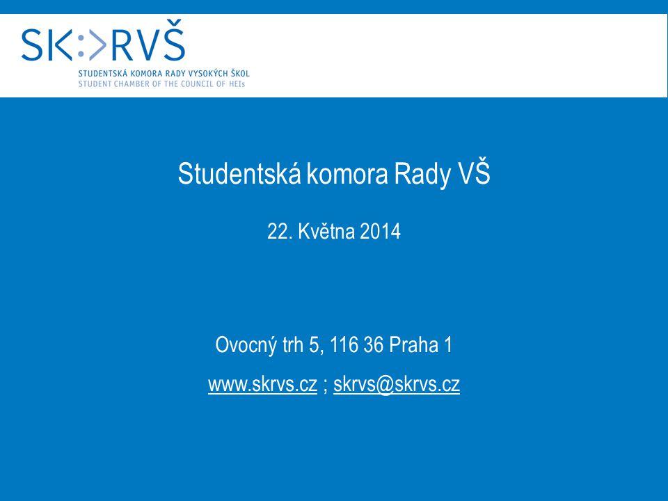 Studentská komora Rady VŠ 22. Května 2014 Ovocný trh 5, 116 36 Praha 1 www.skrvs.cz ; skrvs@skrvs.cz