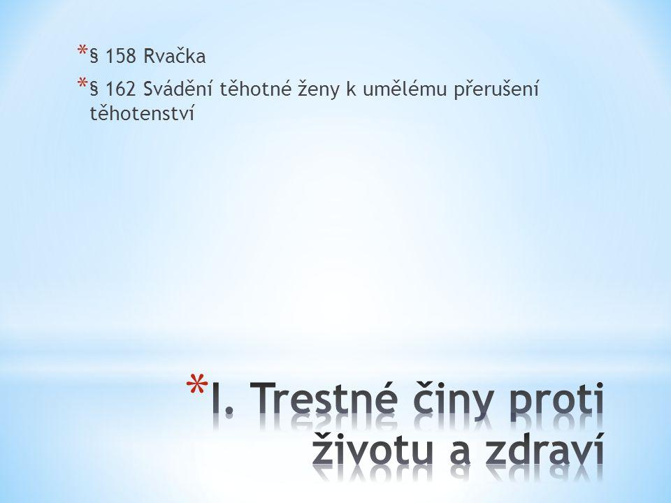 * § 168 Obchodování s lidmi * § 171 Omezování osobní svobody * (x § 76 odst.