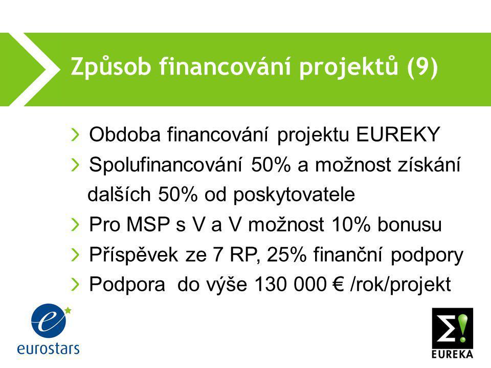 Způsob financování projektů (9)  Obdoba financování projektu EUREKY Spolufinancování 50% a možnost získání dalších 50% od poskytovatele Pro MSP s V a