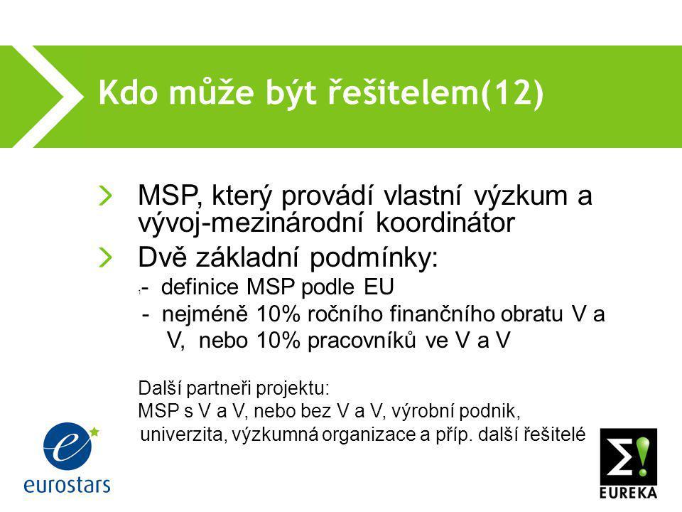 Kdo může být řešitelem(12)  MSP, který provádí vlastní výzkum a vývoj-mezinárodní koordinátor Dvě základní podmínky: 1 - definice MSP podle EU - nejm