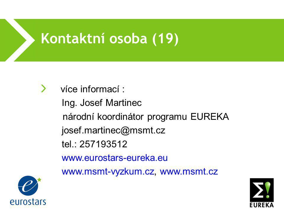 Kontaktní osoba (19)  více informací : Ing. Josef Martinec národní koordinátor programu EUREKA josef.martinec@msmt.cz tel.: 257193512 www.eurostars-e
