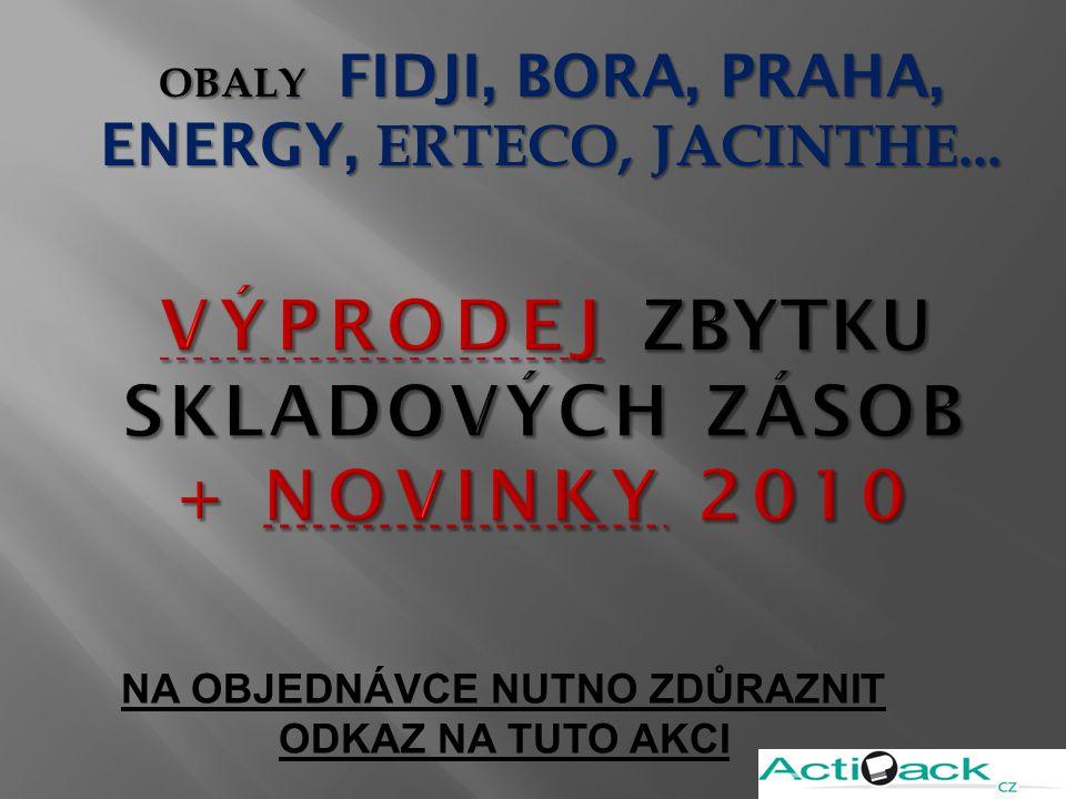 OBALY FIDJI, BORA, PRAHA, ENERGY, ERTECO, JACINTHE...