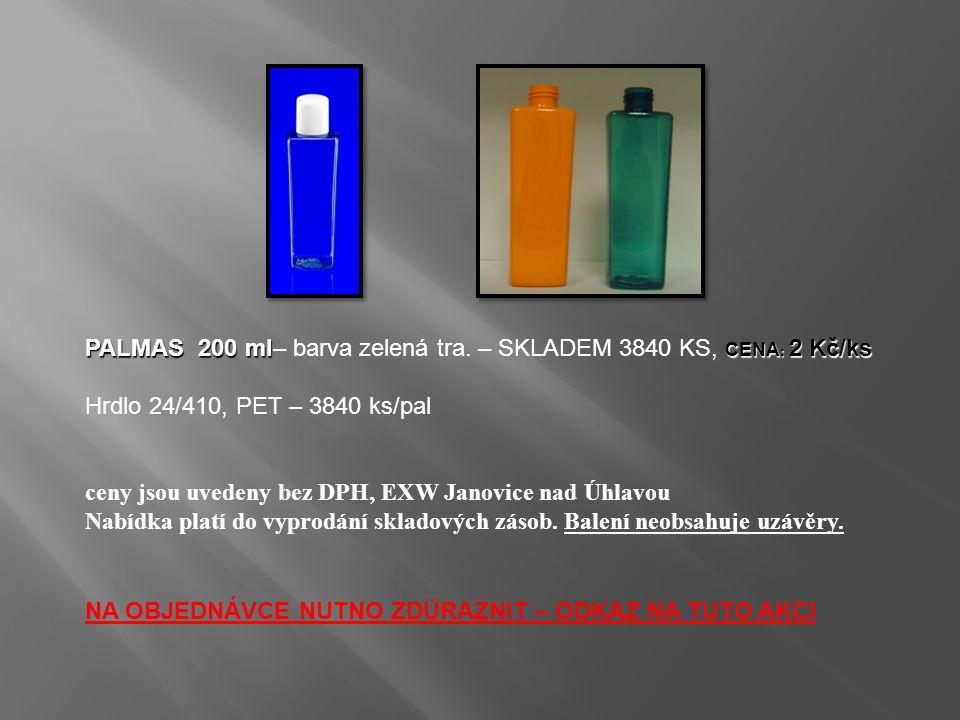 PALMAS 200 ml CENA : 2 Kč/ks PALMAS 200 ml– barva zelená tra. – SKLADEM 3840 KS, CENA : 2 Kč/ks Hrdlo 24/410, PET – 3840 ks/pal ceny jsou uvedeny bez