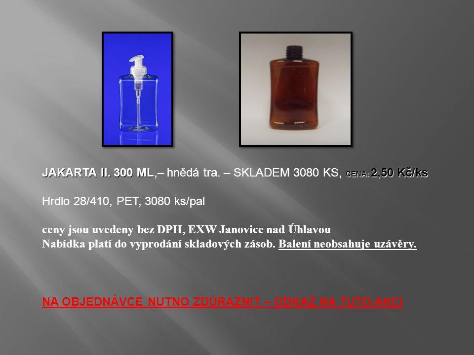 JAKARTA II. 300 ML CENA: 2,50 Kč/ks JAKARTA II. 300 ML,– hnědá tra. – SKLADEM 3080 KS, CENA: 2,50 Kč/ks Hrdlo 28/410, PET, 3080 ks/pal ceny jsou uvede