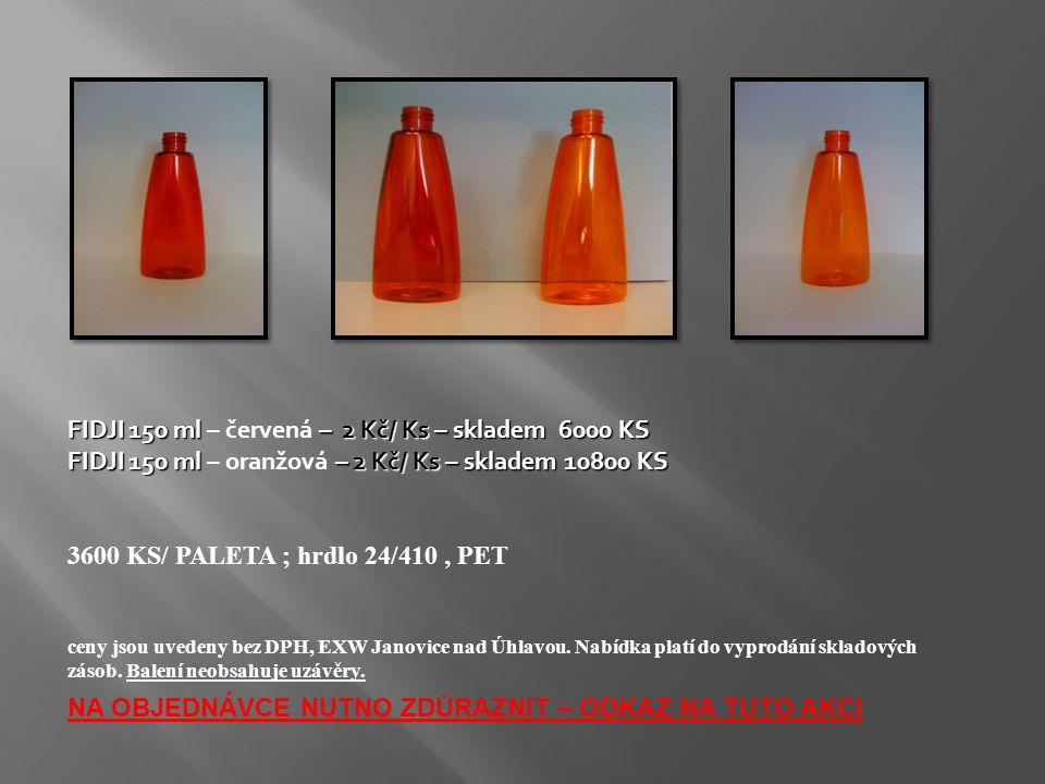 FIDJI 150 ml – 2 Kč/ Ks – skladem 6000 KS FIDJI 150 ml – červená – 2 Kč/ Ks – skladem 6000 KS FIDJI 150 ml – 2 Kč/ Ks – skladem 10800 KS FIDJI 150 ml – oranžová – 2 Kč/ Ks – skladem 10800 KS 3600 KS/ PALETA ; hrdlo 24/410, PET ceny jsou uvedeny bez DPH, EXW Janovice nad Úhlavou.