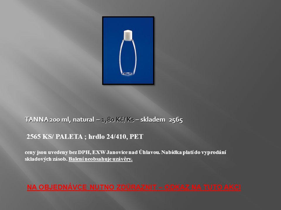 TANNA 200 ml, natural – 1,80 Kč/ Ks – skladem 2565 2565 KS/ PALETA ; hrdlo 24/410, PET ceny jsou uvedeny bez DPH, EXW Janovice nad Úhlavou. Nabídka pl