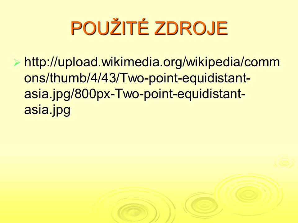 POUŽITÉ ZDROJE  http://upload.wikimedia.org/wikipedia/comm ons/thumb/4/43/Two-point-equidistant- asia.jpg/800px-Two-point-equidistant- asia.jpg