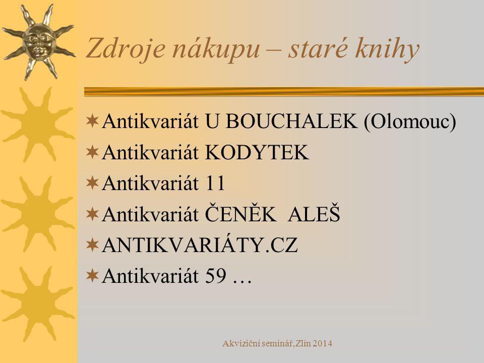 Akviziční seminář,Zlín 2014 Zdroje nákupu – staré knihy  Antikvariát U BOUCHALEK (Olomouc)  Antikvariát KODYTEK  Antikvariát 11  Antikvariát ČENĚK ALEŠ  ANTIKVARIÁTY.CZ  Antikvariát 59 …