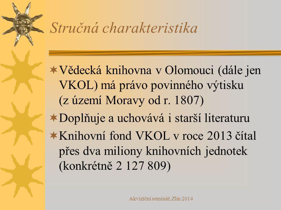 Akviziční seminář,Zlín 2014 Stručná charakteristika  Vědecká knihovna v Olomouci (dále jen VKOL) má právo povinného výtisku (z území Moravy od r. 180