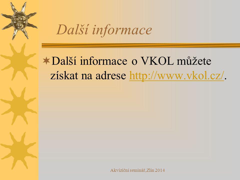 Akviziční seminář,Zlín 2014 Další informace  Další informace o VKOL můžete získat na adrese http://www.vkol.cz/.http://www.vkol.cz/
