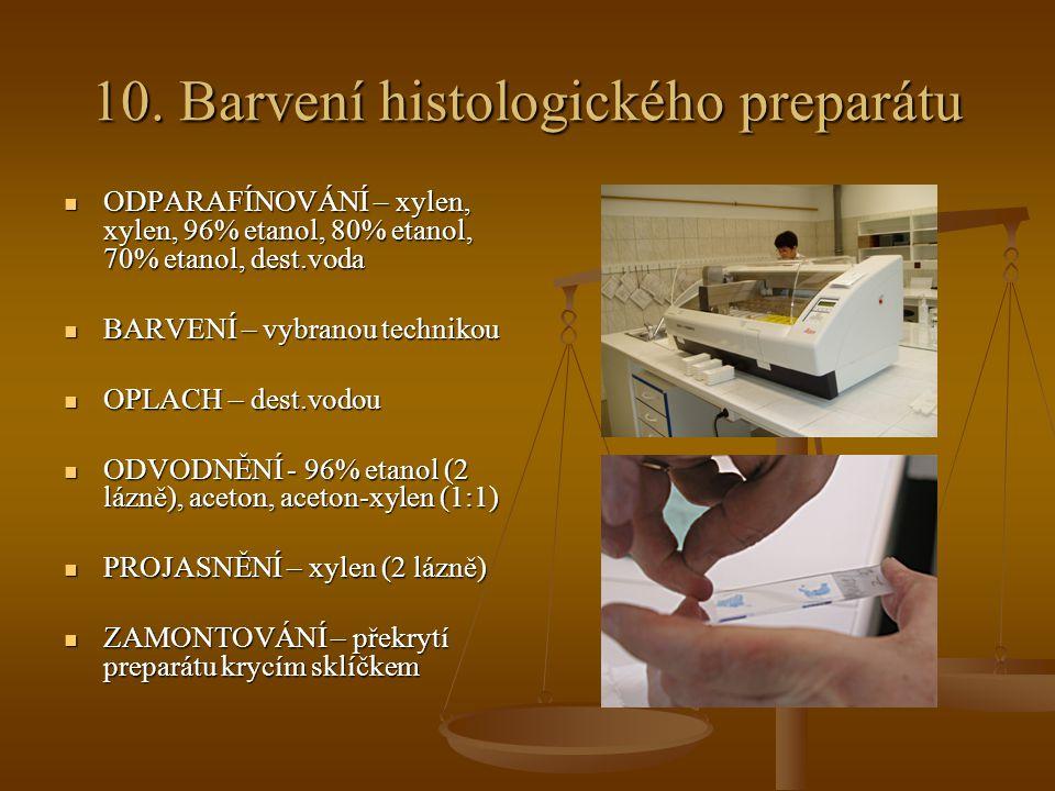10. Barvení histologického preparátu ODPARAFÍNOVÁNÍ – xylen, xylen, 96% etanol, 80% etanol, 70% etanol, dest.voda ODPARAFÍNOVÁNÍ – xylen, xylen, 96% e