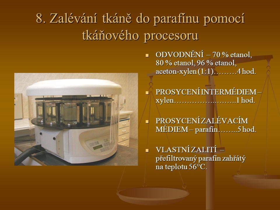 8. Zalévání tkáně do parafínu pomocí tkáňového procesoru ODVODNĚNÍ – 70 % etanol, 80 % etanol, 96 % etanol, aceton-xylen (1:1)………4 hod. PROSYCENÍ INTE