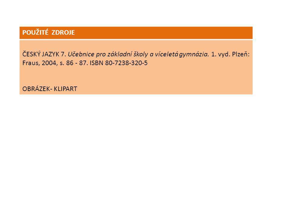 POUŽITÉ ZDROJE ČESKÝ JAZYK 7. Učebnice pro základní školy a víceletá gymnázia. 1. vyd. Plzeň: Fraus, 2004, s. 86 - 87. ISBN 80-7238-320-5 OBRÁZEK- KLI