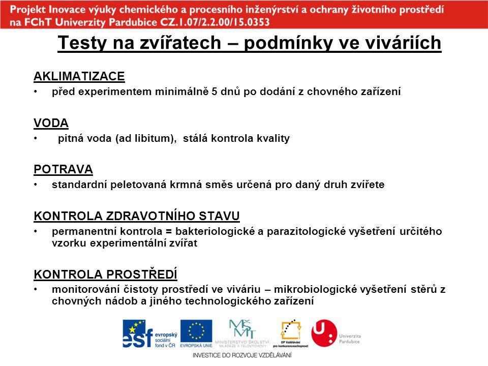 Testy na zvířatech – podmínky ve viváriích AKLIMATIZACE před experimentem minimálně 5 dnů po dodání z chovného zařízení VODA pitná voda (ad libitum),