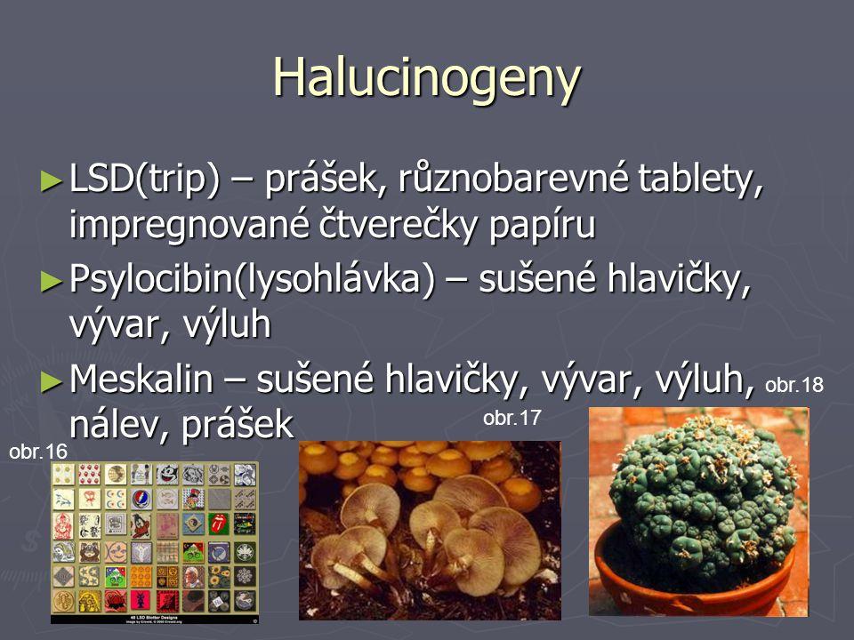 Halucinogeny ► LSD(trip) – prášek, různobarevné tablety, impregnované čtverečky papíru ► Psylocibin(lysohlávka) – sušené hlavičky, vývar, výluh ► Mesk