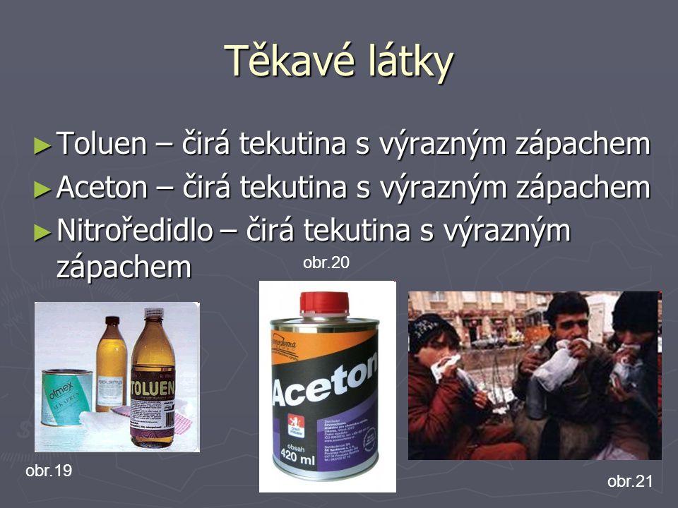 Těkavé látky ► Toluen – čirá tekutina s výrazným zápachem ► Aceton – čirá tekutina s výrazným zápachem ► Nitroředidlo – čirá tekutina s výrazným zápac
