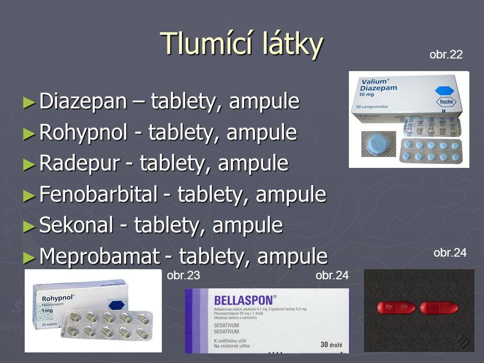 Tlumící látky ► Diazepan – tablety, ampule ► Rohypnol - tablety, ampule ► Radepur - tablety, ampule ► Fenobarbital - tablety, ampule ► Sekonal - table