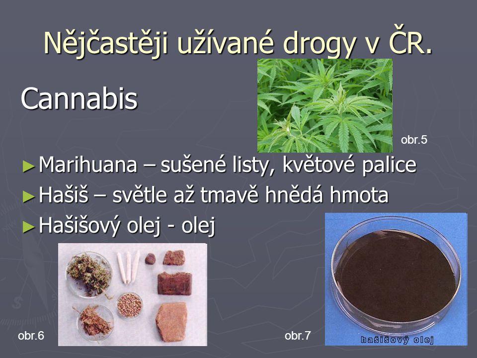 Nějčastěji užívané drogy v ČR. Cannabis ► Marihuana – sušené listy, květové palice ► Hašiš – světle až tmavě hnědá hmota ► Hašišový olej - olej obr.7o
