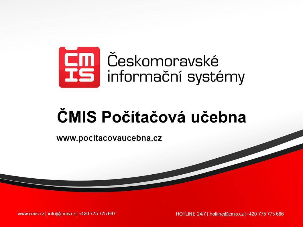 www.cmis.cz | info@cmis.cz | +420 775 775 667 HOTLINE 24/7 | hotline@cmis.cz | +420 775 775 666 ČMIS Počítačová učebna www.pocitacovaucebna.cz