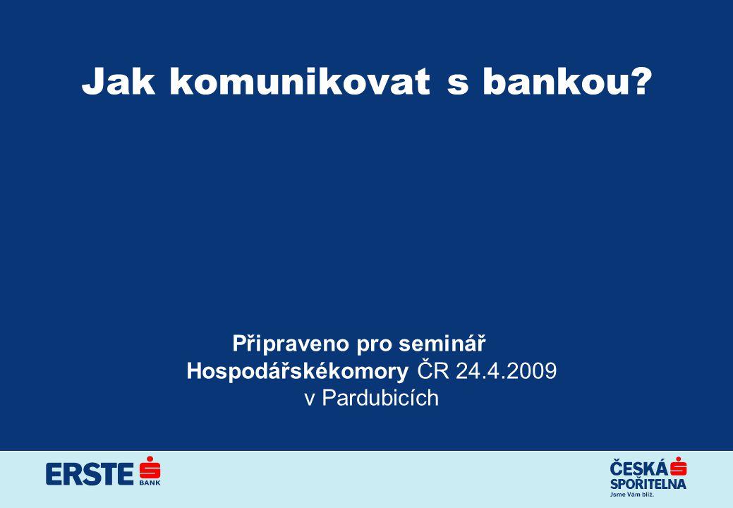 Jak komunikovat s bankou Připraveno pro seminář Hospodářskékomory ČR 24.4.2009 v Pardubicích