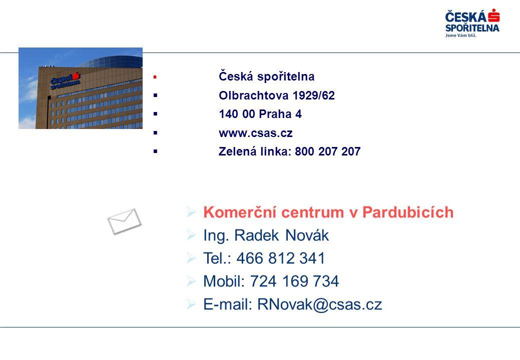  Česká spořitelna  Olbrachtova 1929/62  140 00 Praha 4  www.csas.cz  Zelená linka: 800 207 207 Kontakty  Komerční centrum v Pardubicích  Ing.