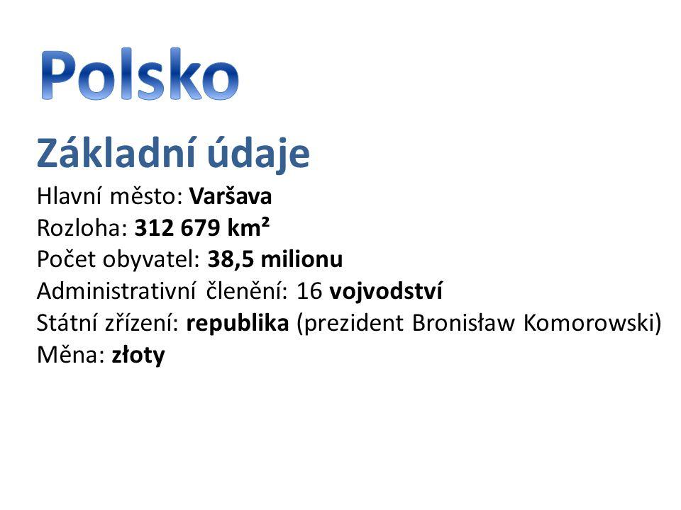 Základní údaje Hlavní město: Varšava Rozloha: 312 679 km² Počet obyvatel: 38,5 milionu Administrativní členění: 16 vojvodství Státní zřízení: republika (prezident Bronisław Komorowski) Měna: złoty